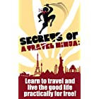 Secrets of a Travel Ninja: Learn To Travel And Live The Good Life Practically For Free!