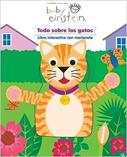 Baby Einstein: Todo sobre los gatos: Baby Einstein: All About Cats, Spanish-Language Edition (Spanish Edition): Editors of Silver Dolphin en Espanol: ...