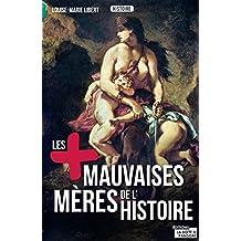 Les plus mauvaises mères de l'Histoire: Légendes, crimes et vérités (LES +) (French Edition)