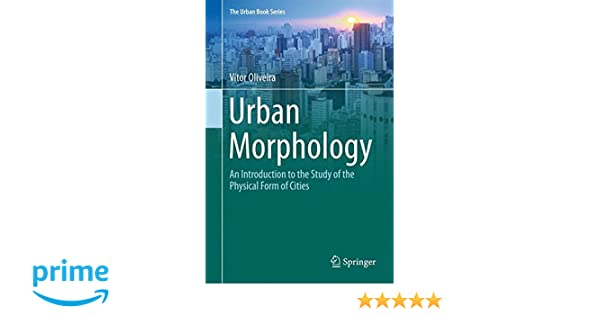 Urban Morphology An Introduction To The Study Of Physical Form Cities Book Series Vitor Oliveira 9783319320816 Amazon Books