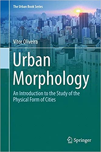 Urban Morphology An Introduction To The Study Of Physical Form Cities Book Series 1st Ed 2016 Edition