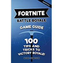 Fortnite Battle Royale Game Guide: 100 Tips And Tricks To Victory Royale! (Fortnite Tips Book)