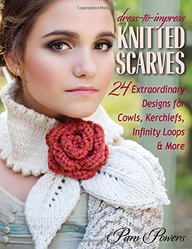 Dress-to-Impress Knitted Scarves: 24 Extraordinary Designs for Cowls, Kerchiefs, Infinity Loops & More Paperback - January 15, 2015