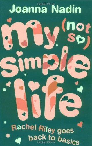 My (Not So) Simple Life: Rachel Riley goes back to basics by Joanna Nadin (2009-04-02) -