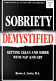 Sobriety Demystified: Getting Clean and Sober With NLP and CBT (Professional counselor handbooks)