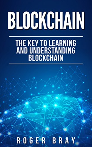 Blockchain: The Key to Learning and Understanding Blockchain and how it relates to Bitcoin, Cryptocurrency, and Mining