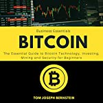 Bitcoin: The Essential Guide to Bitcoin Technology, Investing, Mining, and Security for Beginners | Tom Joseph Bernstein