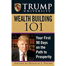 Trump University Wealth Building 101: Your First 90 Days on the Path to Prosperity