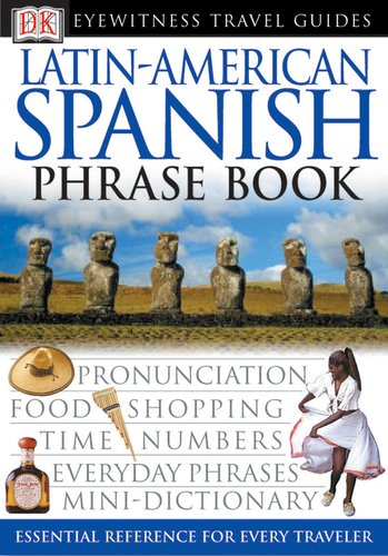 Latin-American Spanish (Eyewitness Travel Guide Phrase Books)