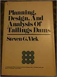 Planning Design And Analysis Of Tailings Dams Geotechnical Engineering S S G Vick
