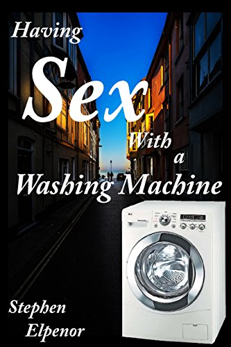 Having Sex with a Washing Machine: The most erotic book ever written involving a washing machine.