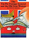 Front cover for the book Tin Pot Foreign General and the Old Iron Woman by Raymond Briggs