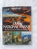 Our National Parks : America's Spectacular Wilderness Heritage, Reader's Digest Editors, 0895771977