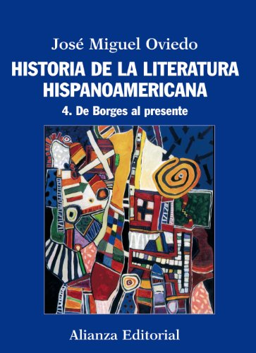 Historia de la literatura hispanoamericana / History of Hispanic American Literature: De Borges al presente / From Borges to the Present (Spanish Edition)