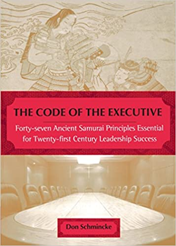The Code Of Executive Forty Seven Ancient Samurai Principles Essential For Twenty First Century Leadership Success Don Schmincke 9780452281530
