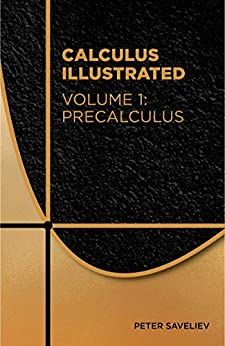 Calculus Illustrated. Volume 1: Precalculus by [Saveliev, Peter]