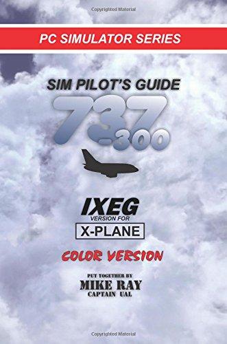 737 Pilot (Sim Pilot's Guide 737-300: IXEG X-PLANE version (Flight Simulator Training) (Volume 9))