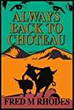 Always Back to Choteau, Fred Rhodes, 0595312306