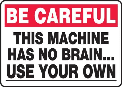 This Machine Has No Brain.. Use Your Own 10X14 .125 Polycarbonate Sign
