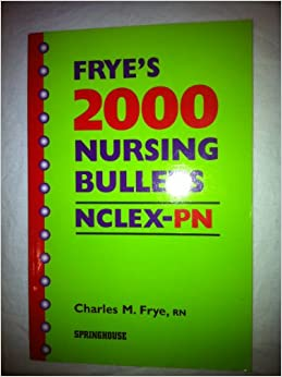 Frye's 2000 Nursing Bullets Nclex-Pn
