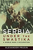 "Alexander Prusin, ""Serbia under the Swastika: A World War II Occupation"" (U. Illinois Press, 2017)"