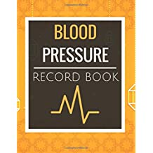 Blood Pressure Record Book: Blood Pressure Log Book with Blood Pressure Chart for Daily Personal Record and your health Monitor Tracking Numbers of (blood pressure notebook log book) (Volume 1)