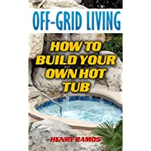 Off-Grid Living: How To Build Your Own Hot Tub