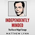 Independently Minded: The Rise of Nigel Farage | Matthew Lynn