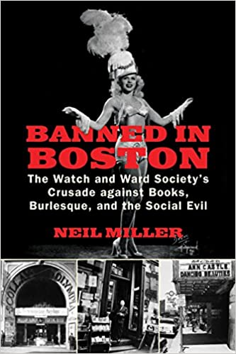Banned in Boston: The Watch and Ward Societys Crusade against Books, Burlesque, and the Social Evil