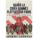 Quand la Croix Gammée Flottait sur Paris: Le Sombre Destin des Juifs de France (French Edition)