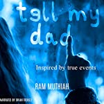 Tell My Dad: A Mystery Novel Inspired by True Events | Ram Muthiah