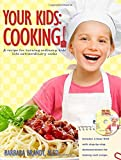 img - for Your Kids: Cooking!: A Recipe for Turning Ordinary Kids Into Extraordinary Cooks book / textbook / text book