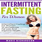 Intermittent Fasting for Women: Intermittent Fasting for Women to Accelerate Fat Loss and Improve Health | Marie Richardson