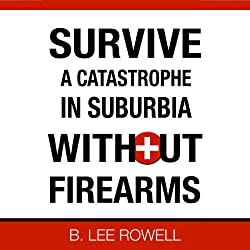 Survive a Catastrophe in Suburbia Without Firearms, Book 1