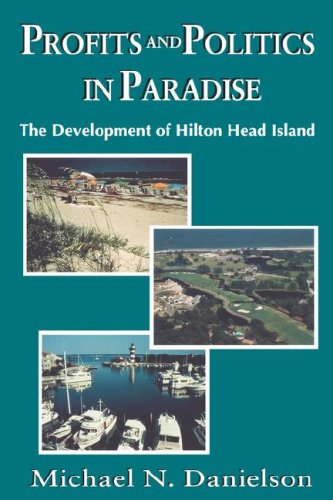Profits and Politics in Paradise: The Development of Hilton Head Island