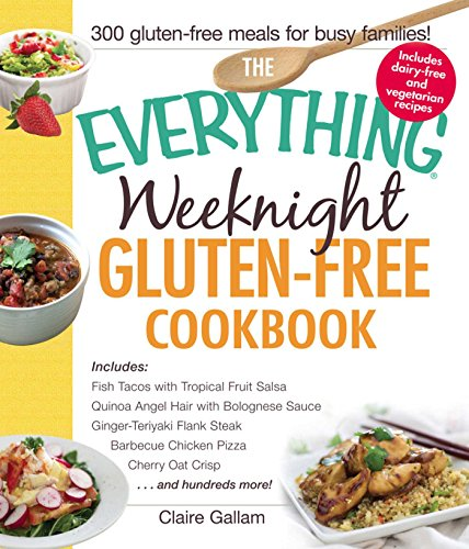 The Everything Weeknight Gluten-Free Cookbook: Includes Fish Tacos with Tropical Fruit Salsa, Quinoa Angel Hair with Bolognese Sauce, Ginger-Teriyaki Flank Crisp.and Hundreds More! (Everything®) (Ginger Crisp)