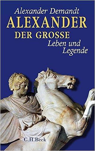 alexander der groe leben und legende amazonde alexander demandt bcher - Alexander Der Grose Lebenslauf