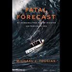 Fatal Forecast: An Incredible True Story of Disaster and Survival at Sea | Michael Tougias