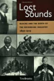 Lost Sounds: Blacks and the Birth of the Recording Industry, 1890-1919 (Music in American Life), Tim Brooks, 025207307X
