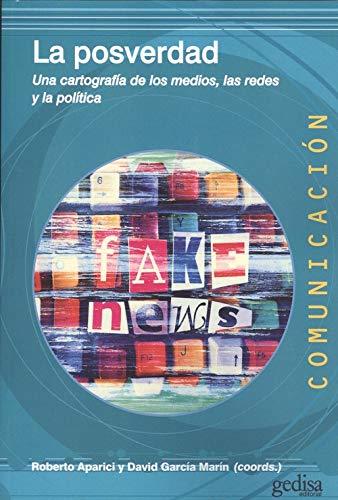 Posverdad, La. Una cartografía de los medios, las redes y la política (Comunicación) por Aparici Marino, Roberto,García Marín, David