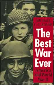 an analysis of the best war ever america and world war ii by michael cc The best war ever - america and world war ii, contrasts the image produced by media and historians to the real horrors of war by using selective memory and glorifying aspects of the war that were misleading and even deceptive.