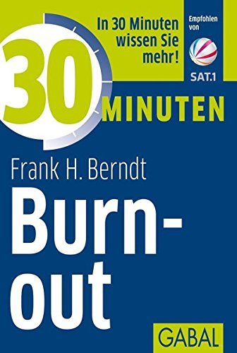 30 Minuten Burn-out Taschenbuch – 9. August 2011 Frank H. Berndt GABAL 3869362553 UA9783869362557
