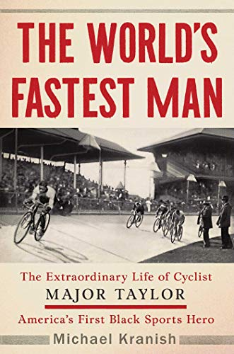 The World's Fastest Man: The Extraordinary Life of Cyclist Major Taylor, America's First Black Sports Hero (Whos The Fastest Person In The World)