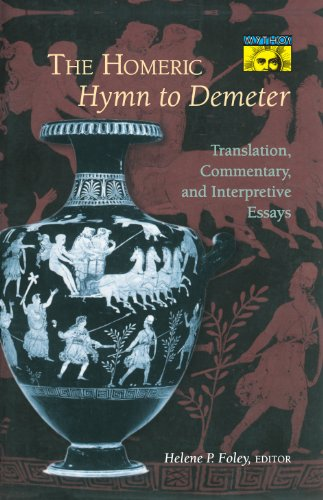 The Homeric Hymn to Demeter: Translation, Commentary, and Interpretive Essays (Mythos: The Princeton/Bollingen Series in World Mythology Book 97)