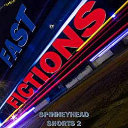 Spinneyhead Shorts 2 - Fast Fictions by [Pattinson, Ian]