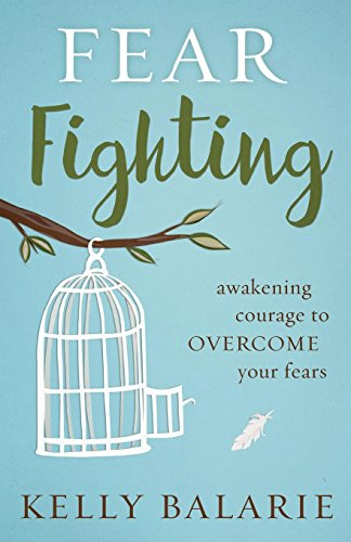 Fear Fighting: Awakening Courage to Overcome Your Fears