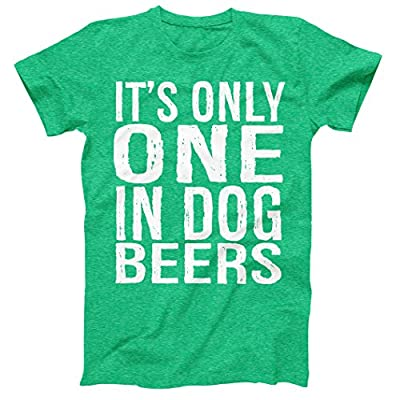 4Ink Its Only One In Dog Beers Funny T-Shirt Great For ST Patricks Day