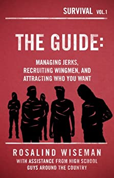 The Guide: Managing Jerks, Recruiting Wingmen, and Attracting Who You Want by [Wiseman, Rosalind]