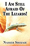 I Am Still Afraid of the Lizards!, Nasser Shojaie, 163004184X