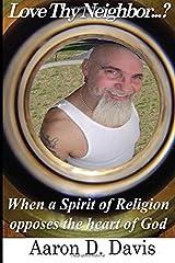 Love Thy Neighbor: When a Spirit of Religion Opposes the Heart of God Paperback